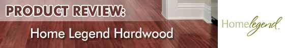 Home Legend Hardwood Flooring Product Review