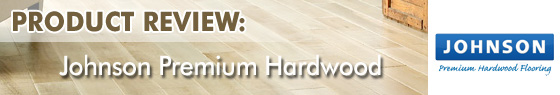 Johnson Premium Hardwood Flooring - Product Review