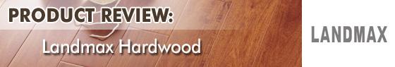 Landmax Hardwood Flooring Product Reveiw