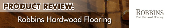 Robbins Hardwood Floors Product Review