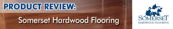 Somerset Hardwood Flooring Product Review